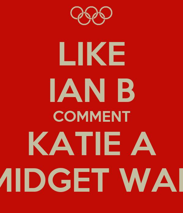 LIKE IAN B COMMENT KATIE A MIDGET WAR
