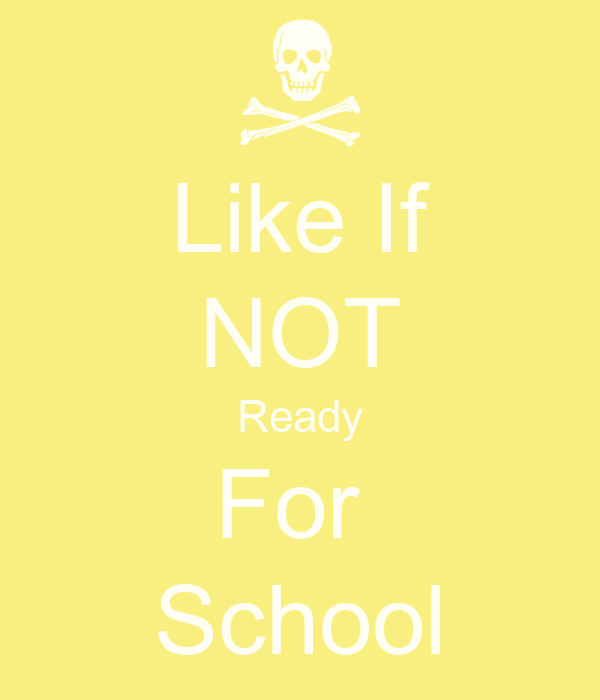Like If NOT Ready For  School