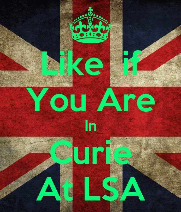 Like  if You Are In Curie At LSA