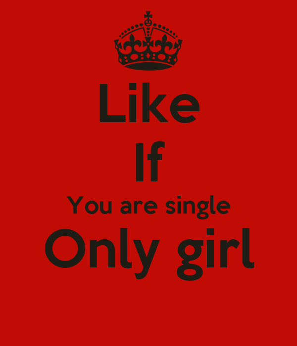 Like If You are single Only girl