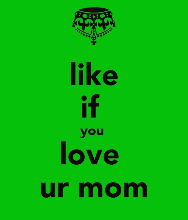 like if  you  love  ur mom