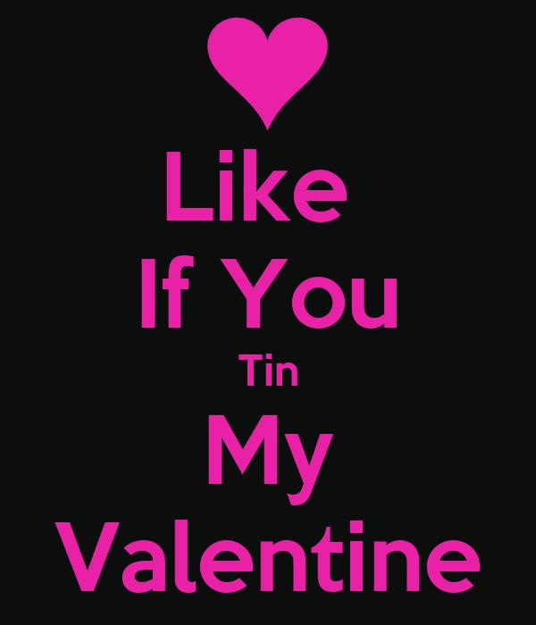 Like  If You Tin My Valentine