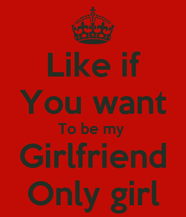 Like If You Want To Be My Girlfriend Only Girl Poster J Keep
