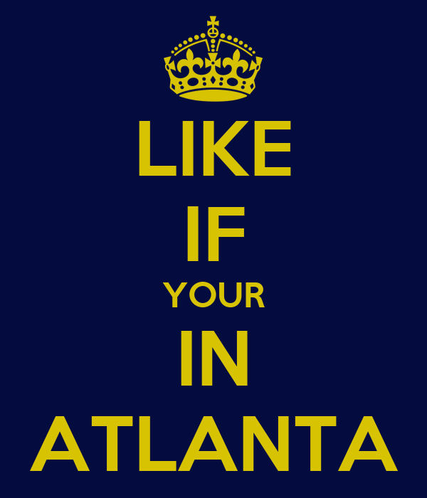 LIKE IF YOUR IN ATLANTA