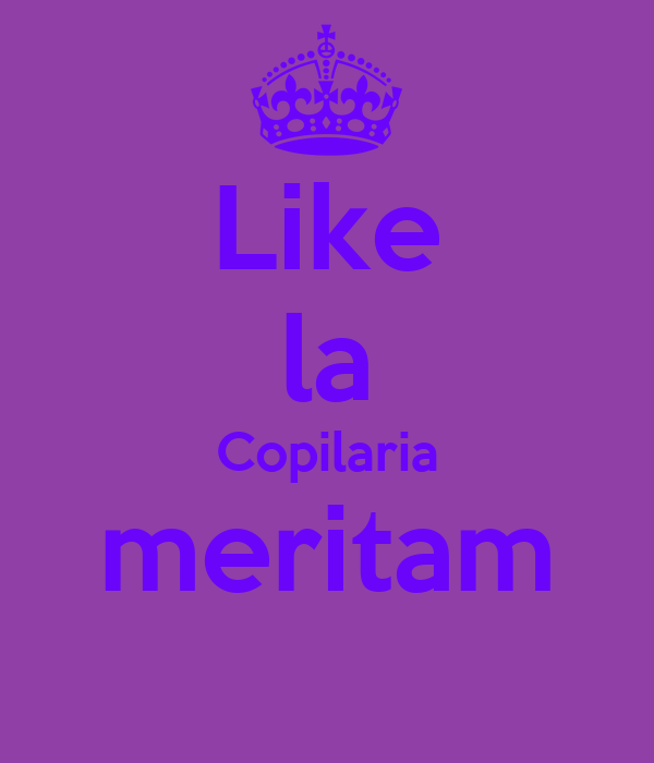 Like la Copilaria meritam