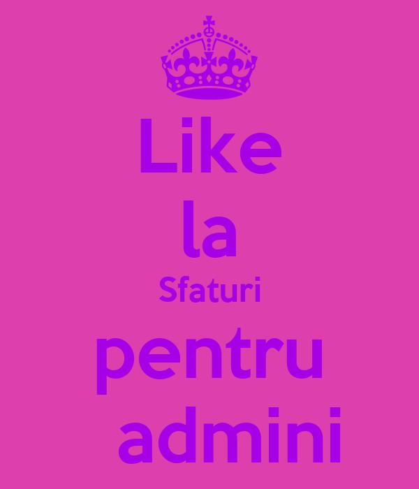 Like la Sfaturi pentru   admini
