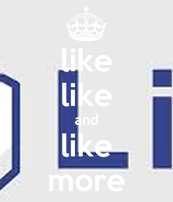like like and like more