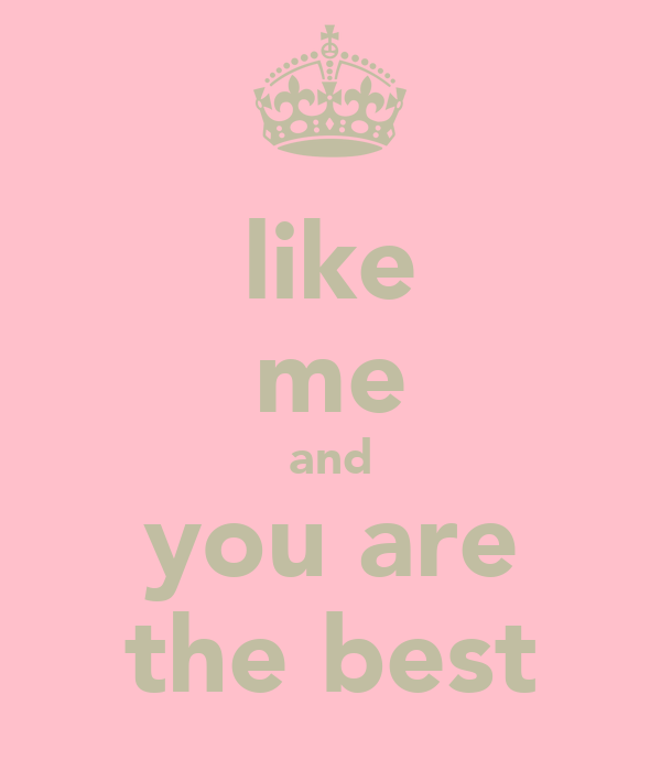 like me and you are the best