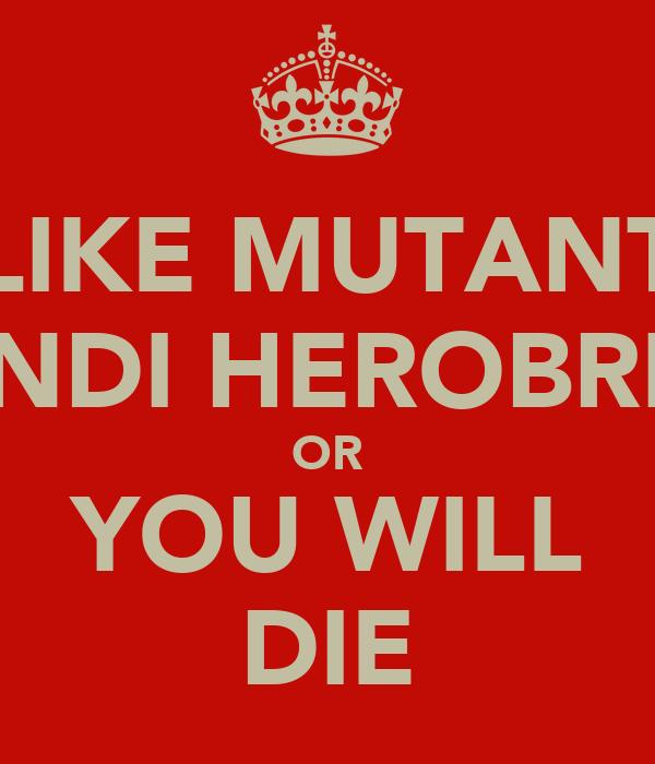 LIKE MUTANT HENDI HEROBRINE OR YOU WILL DIE