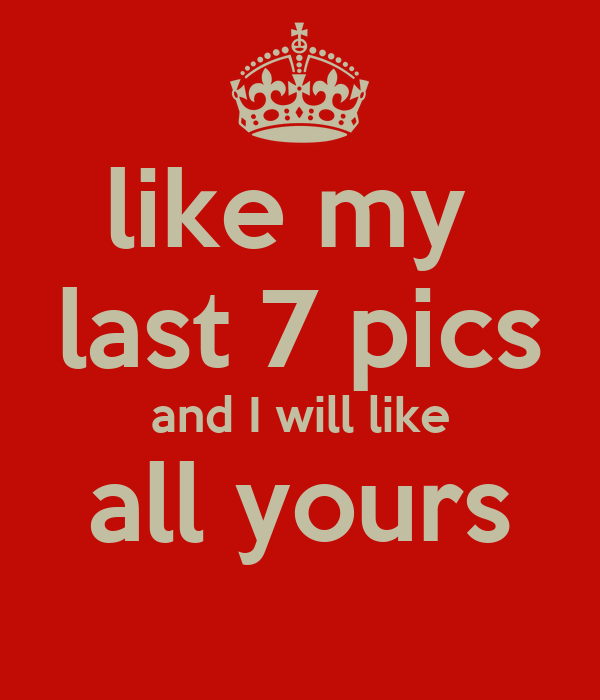 like my  last 7 pics and I will like all yours