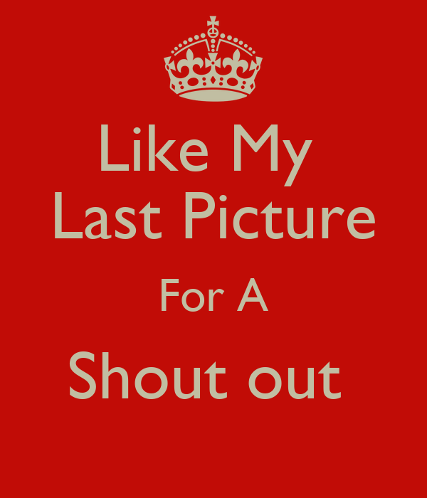 Like My  Last Picture For A Shout out
