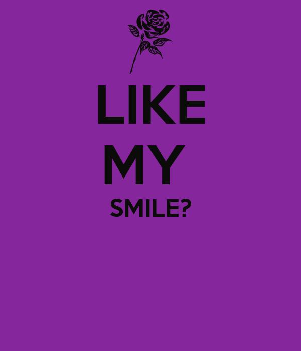 LIKE MY  SMILE?