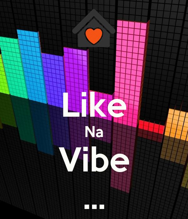 Like Na Vibe ...