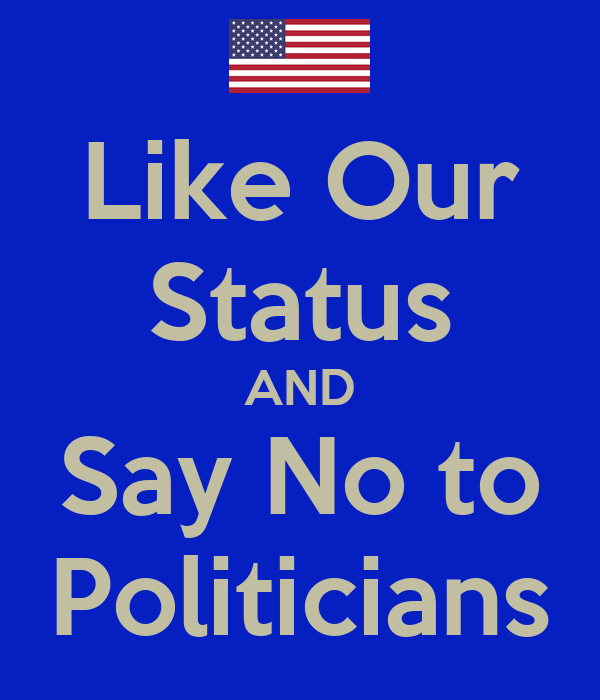 Like Our Status AND Say No to Politicians