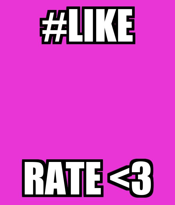 #LIKE RATE <3