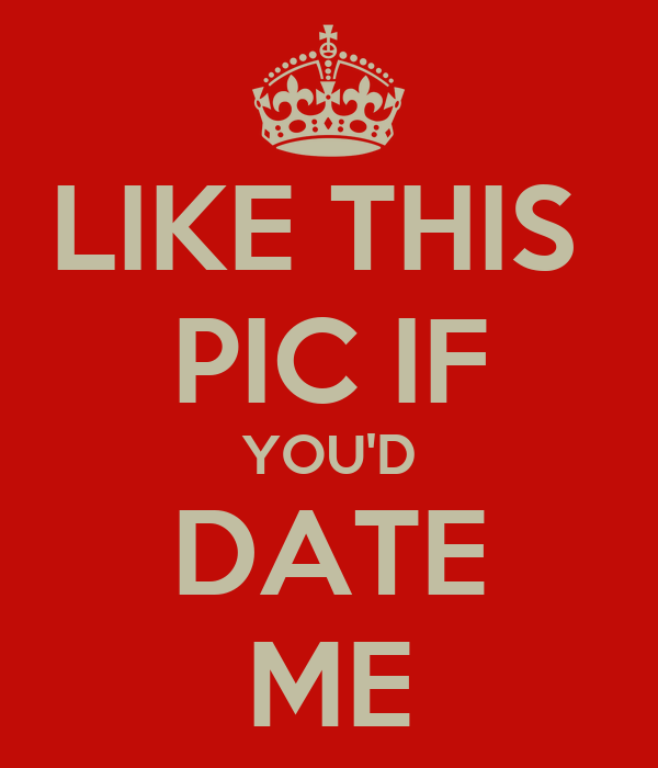 LIKE THIS  PIC IF YOU'D DATE ME