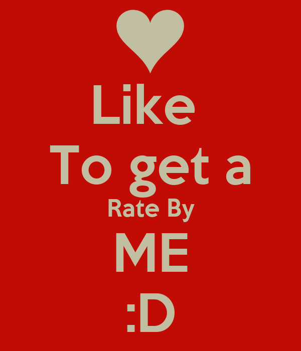 Like  To get a  Rate By  ME :D