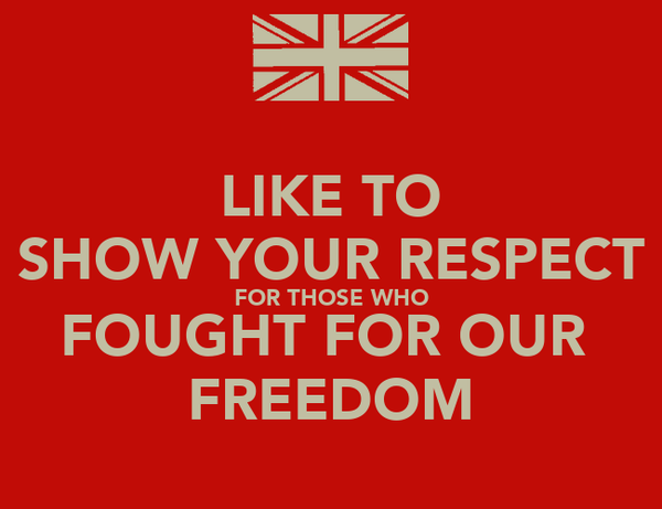 LIKE TO SHOW YOUR RESPECT FOR THOSE WHO FOUGHT FOR OUR  FREEDOM