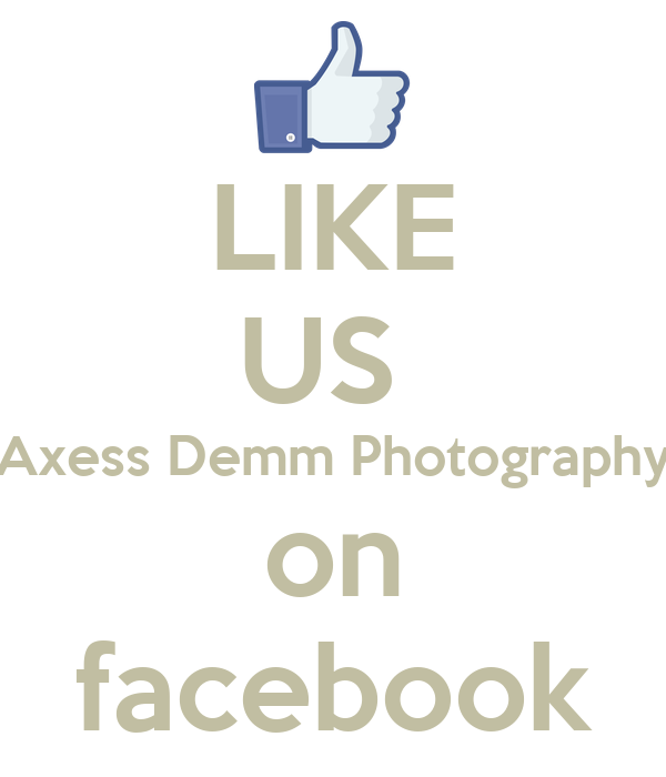 """LIKE US  """"Axess Demm Photography"""" on facebook"""