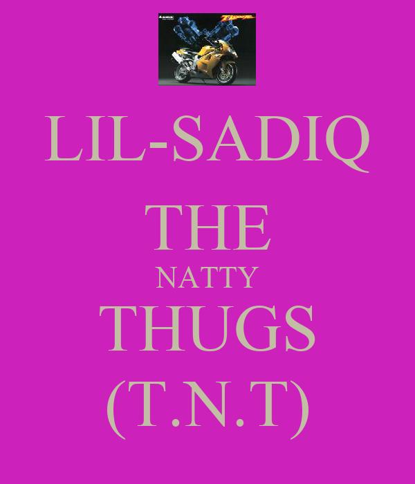 LIL-SADIQ THE NATTY THUGS (T.N.T)