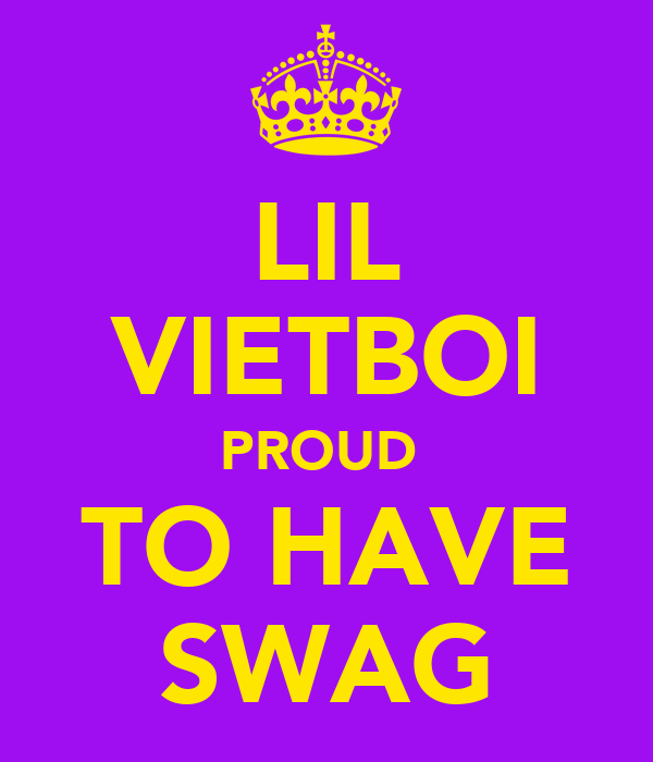 LIL VIETBOI PROUD  TO HAVE SWAG