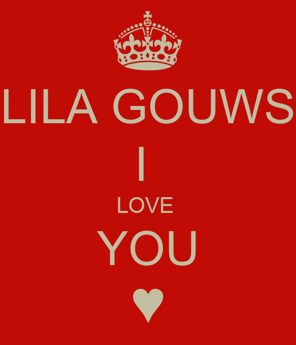 LILA GOUWS I  LOVE  YOU ♥