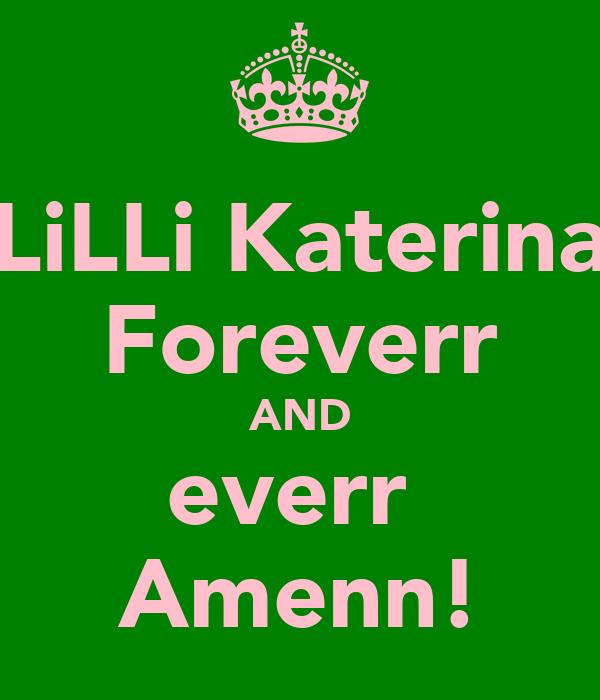 LiLLi Katerina Foreverr AND everr  Amenn!