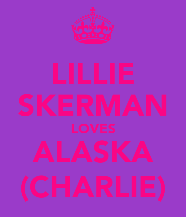 LILLIE SKERMAN LOVES ALASKA (CHARLIE)