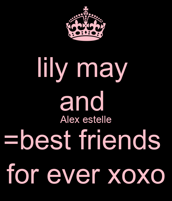 lily may  and  Alex estelle =best friends  for ever xoxo