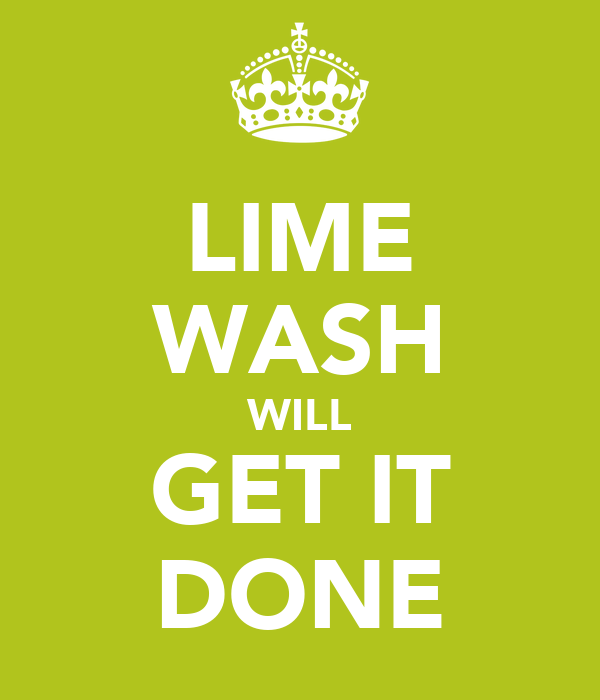 LIME WASH WILL GET IT DONE