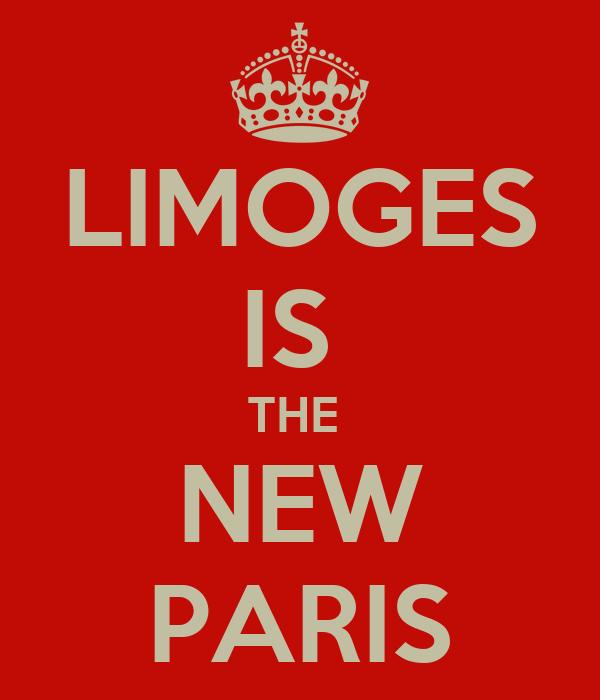 LIMOGES IS  THE  NEW PARIS