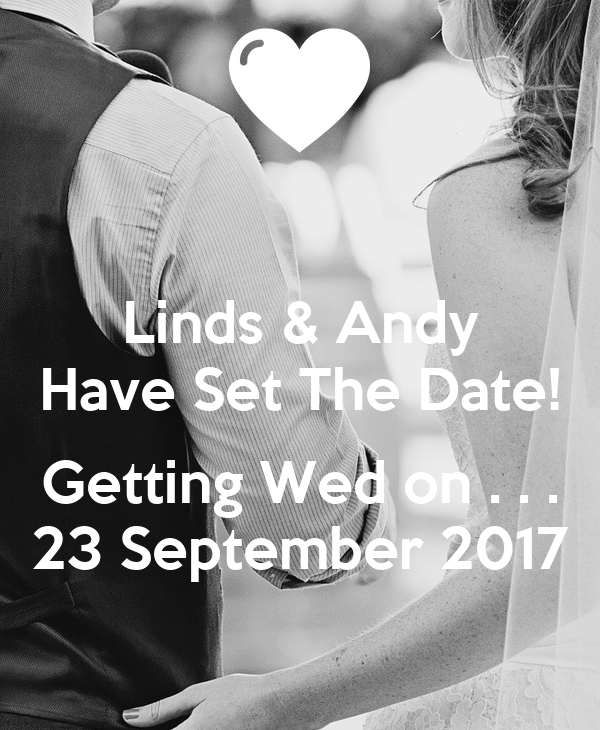 Linds & Andy Have Set The Date!  Getting Wed on . . . 23 September 2017