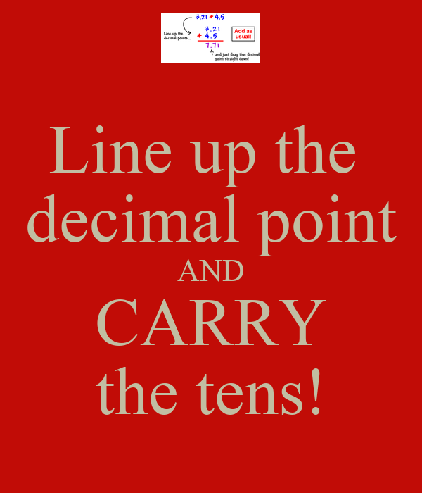 Line up the  decimal point AND CARRY the tens!