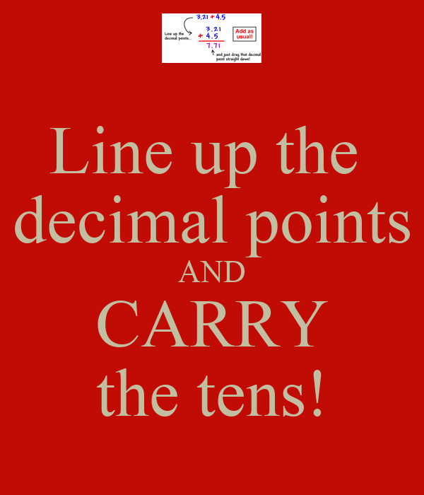 Line up the  decimal points AND CARRY the tens!