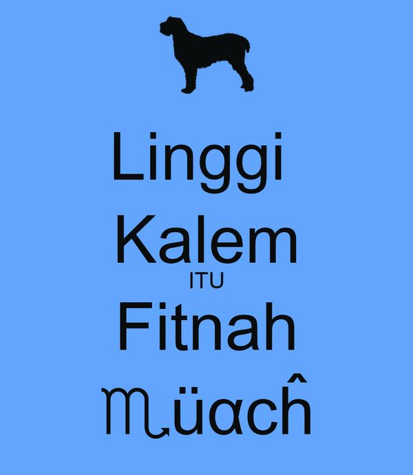 Linggi  Kalem ITU Fitnah ♏üαcĥ