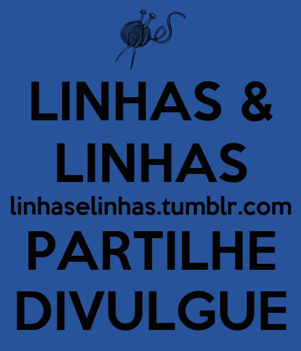 LINHAS & LINHAS linhaselinhas.tumblr.com PARTILHE DIVULGUE