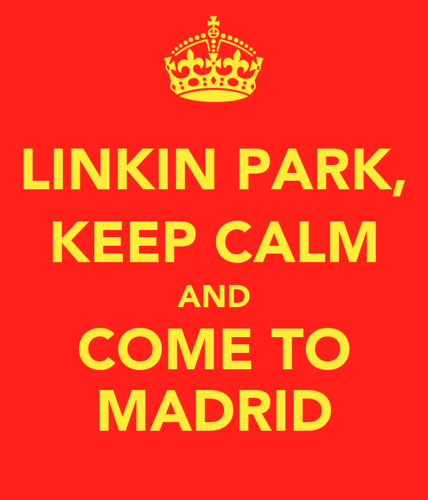 LINKIN PARK, KEEP CALM AND COME TO MADRID