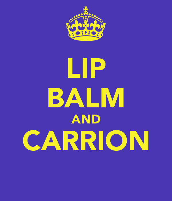 LIP BALM AND CARRION
