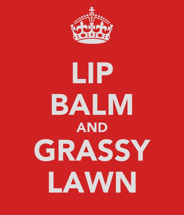 LIP BALM AND GRASSY LAWN
