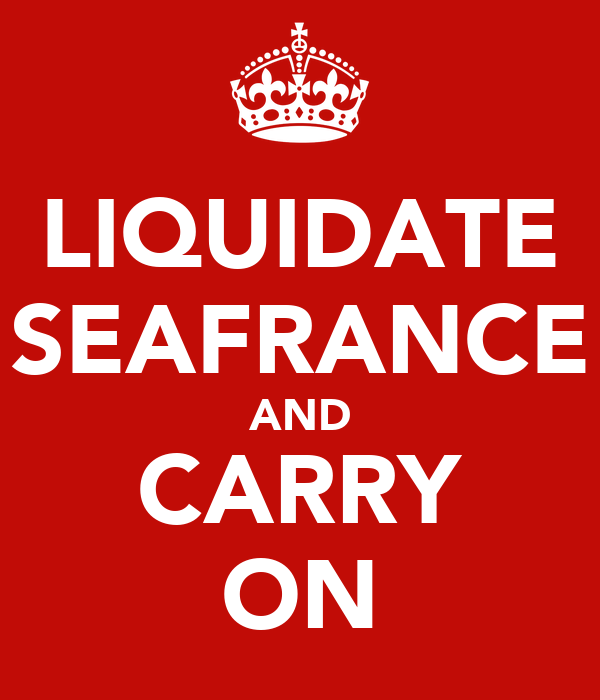 LIQUIDATE SEAFRANCE AND CARRY ON