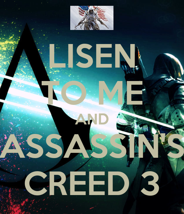 LISEN TO ME AND ASSASSIN'S CREED 3