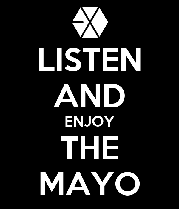 LISTEN AND ENJOY THE MAYO