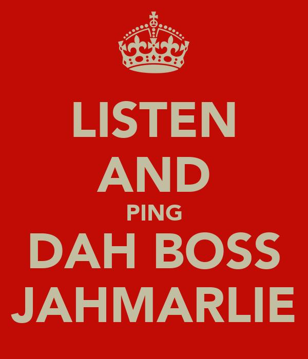 LISTEN AND PING DAH BOSS JAHMARLIE