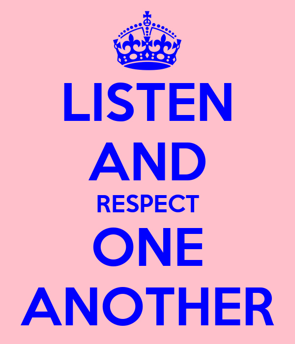 LISTEN AND RESPECT ONE ANOTHER