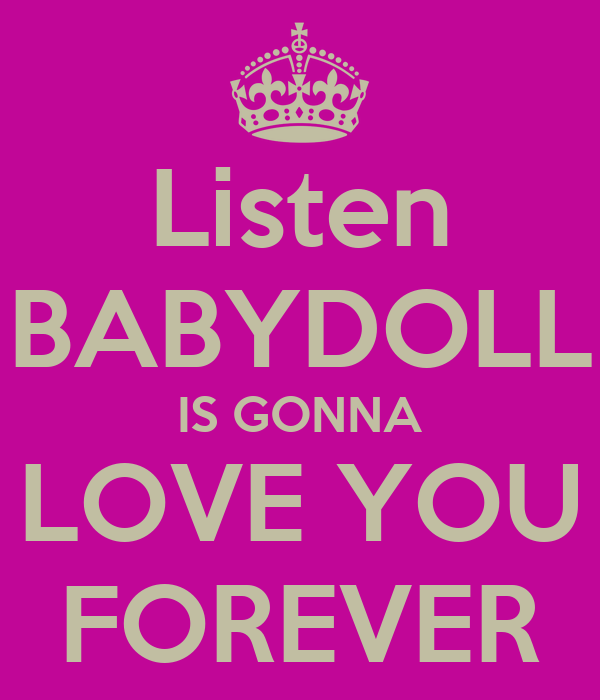 Listen BABYDOLL IS GONNA LOVE YOU FOREVER