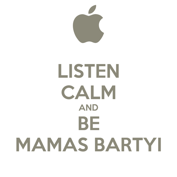 LISTEN CALM AND BE MAMAS BARTYI