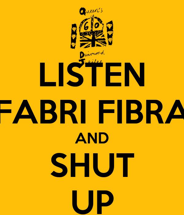 LISTEN FABRI FIBRA AND SHUT UP