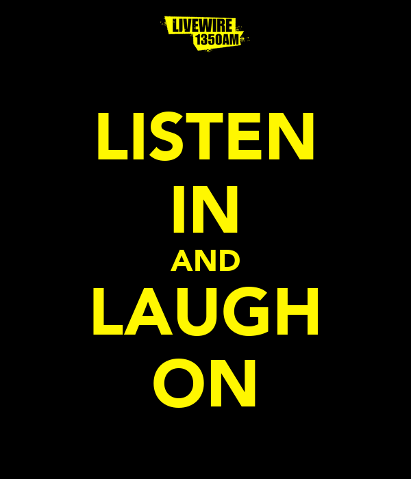 LISTEN IN AND LAUGH ON