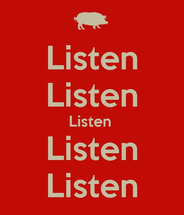 Listen Listen Listen  Listen Listen