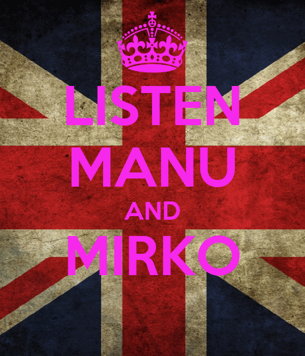 LISTEN MANU AND MIRKO